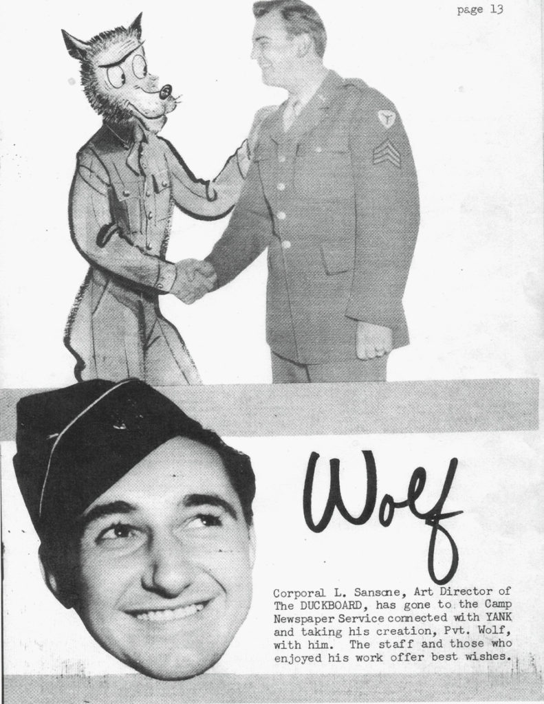 The Wolf says goodbye to editor Edward J. O'Leary and heads for CNS. Sansone leaves his post as Art Director of the publication DUCK BOARD (Ft. Belvoir,VA) and joins the staff at Camp Newspaper Service in New York City where he continued to draw The Wolf and a number of the other features distributed during WWII. [CNS was a section of the Morale Services Division of the United States, War Dept.]